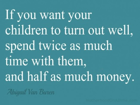 if-you-want-your-children...