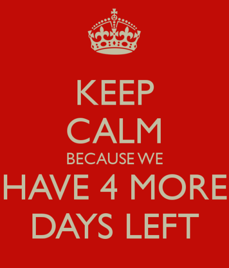 keep-calm-because-we-have-4-more-days-left